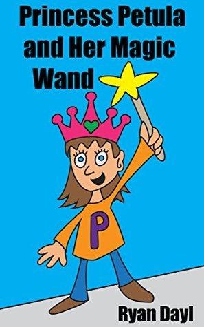 Princess Petula and Her Magic Wand  by  Ryan Dayl