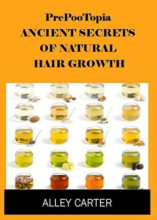 PrePooTopia: Ancient Secrets of Hair Growth (Natural Hair Growth Book 1)  by  Alley Carter