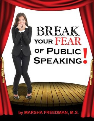 Break Your Fear of Public Speaking!  by  Marsha Freedman