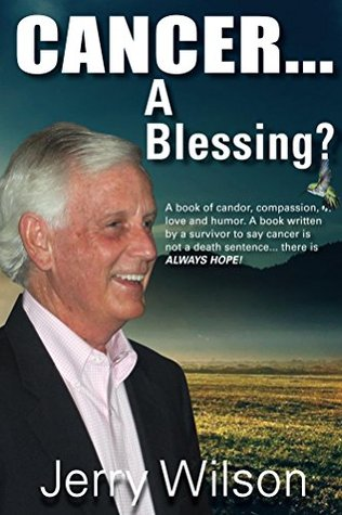 Cancer....A Blessing?  by  Jerry Wilson