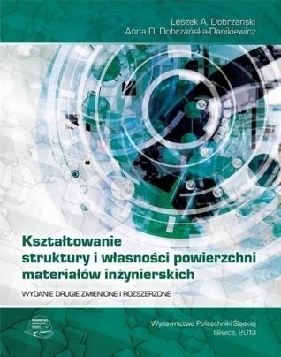 Kształtowanie struktury i własności powierzchni materiałów inżynierskich Leszek A. Dobrzański