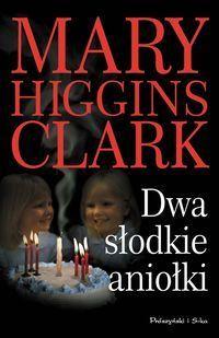 Dwa słodkie aniołki  by  Mary Higgins Clark