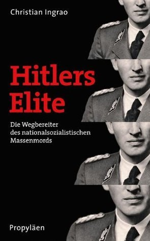 Hitlers Elite: Die Wegbereiter des nationalsozialistischen Massenmords  by  Christian Ingrao