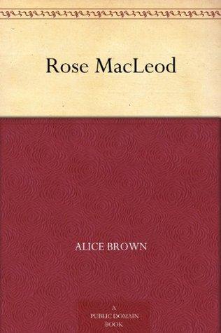 Rose MacLeod Alice Brown