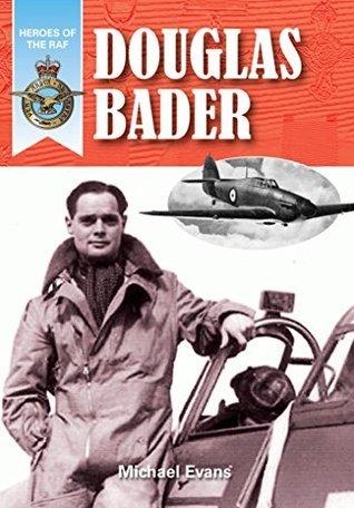 Douglas Bader (Heroes of the RAF Book 5)  by  Michael Evans