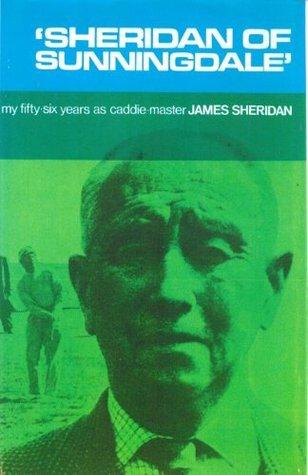 Sheridan of Sunningdale: my fifty-six years as caddie-master  by  Sheridan Jimmie