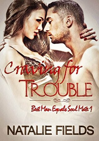 Craving for Trouble (Best Man Equals Soul Mates Book 1) Natalie Fields