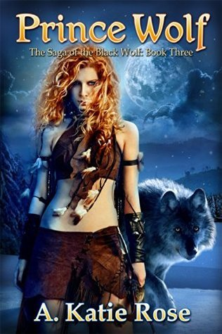 Prince Wolf (The Saga of the Black Wolf #3) A. Katie Rose