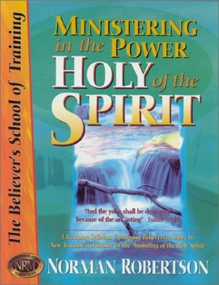 Ministering in the Power of the Holy Spirit Norman Robertson