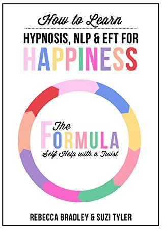 How To Learn Hypnosis, NLP & EFT for Happiness: The Formula - Self Help with a Twist Rebecca Bradley