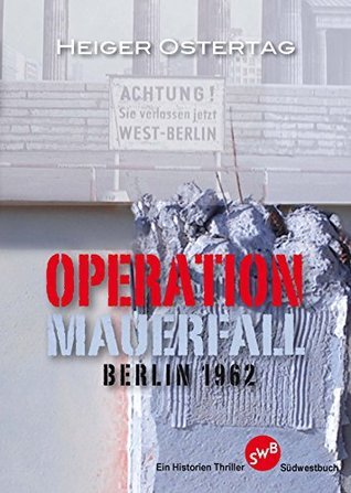 Operation Mauerfall: Berlin 1962  by  Heiger Ostertag