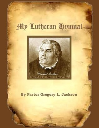 My Lutheran Hymnal  by  Pastor Gregory Jackson