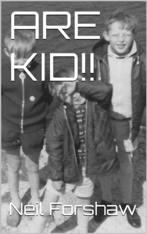 ARE KID!!  by  Neil Forshaw