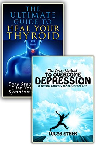 Know the Way to Get Better Right Away Thyroid & Depression BOX SET: Ultimate guide to Regain your Health and Well Being!  by  Lucas Ether