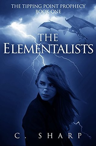 The Elementalists: The Tipping Point Prophecy: Book One  by  C.  Sharp
