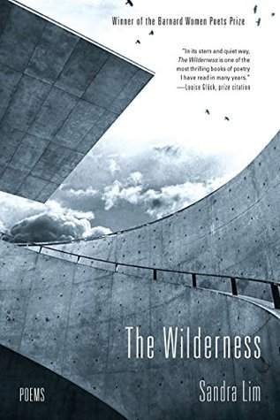The Wilderness: Poems  by  Sandra Lim