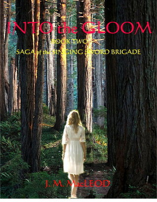 Into the Gloom: Book Two--  Saga of the Singing Sword Brigade  by  John MacLeod