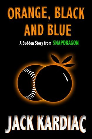 Orange, Black and Blue: A Sudden Story from Snapdragon  by  Jack Kardiac