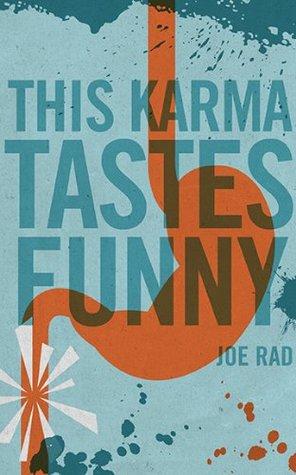This Karma Tastes Funny Joe Rad