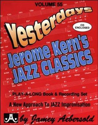 Jamey Aebersold Volume 55 -Yesterdays Jerome Kerns Jazz Classics - Play-Along Book and CD Set Jamey Aebersold