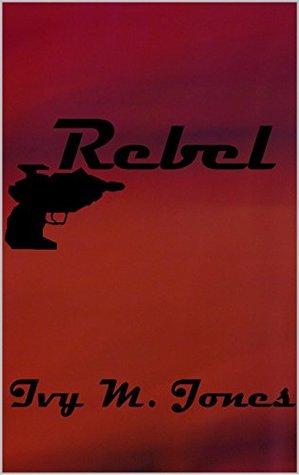 Rebel  by  Ivy M. Jones