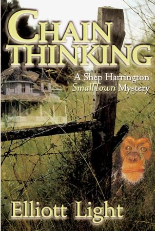 Chain Thinking: A Shep Harrington Smalltown Mystery  by  Elliott Light