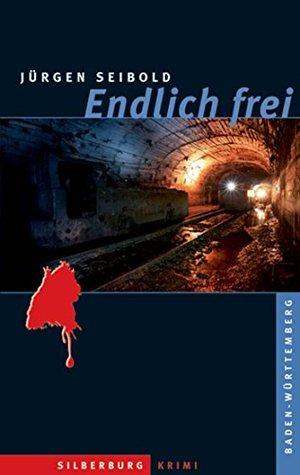 Endlich frei: Ein Baden-Württemberg-Krimi  by  Jürgen Seibold