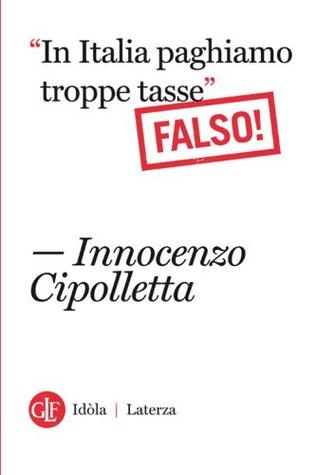 In Italia paghiamo troppe tasse Falso!  by  Innocenzo Cipolletta
