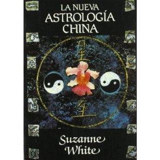 LA NUEVA ASTROLOGIA CHINA Suzanne White