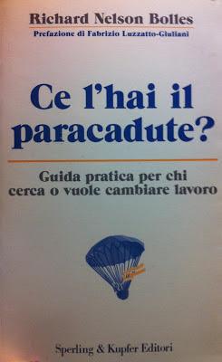 Ce lhai il paracadute? - Guida pratica per chi cerca o vuole cambiare lavoro Richard N. Bolles