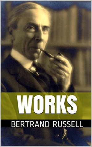 Works of Russell: Scientific, Philosophical and Political Works  by  Bertrand Russell