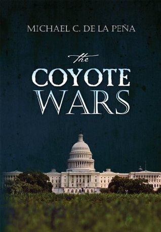 The Coyote Wars Michael C De La Pena