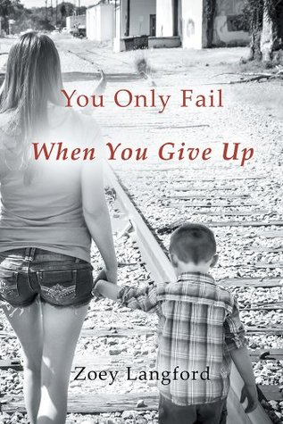 You Only Fail When You Give Up  by  Zoey Langford