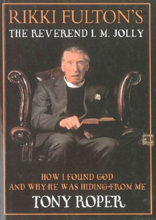 Rikki Fultons The Reverend I.M. Jolly: How I Found God and Why He Was Hiding From Me: How I Found God, and Why He Was Hiding from Me Bk.  by  Tony Roper