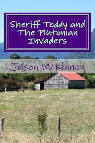 Sheriff Teddy and The Plutonian Invaders Jason McKinney