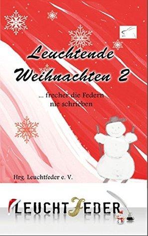 Leuchtende Weihnachten 2: ... frecher die Federn nie schrieben  by  Hrgs Leuchtfeder e. V.