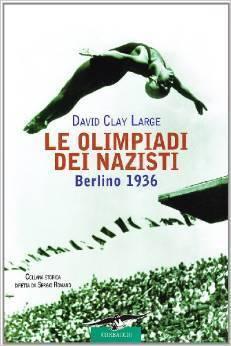 Le Olimpiadi dei Nazisti: Berlino 1936 David Clay Large
