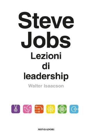Steve Jobs. Lezioni di leadership  by  Walter Isaacson