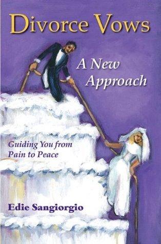Divorce Vows - A New Approach Edie Sangiorgio