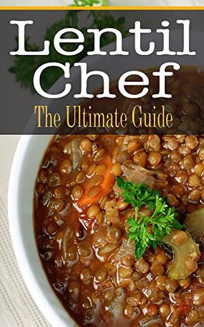 Lentil Chef: The Ultimate Guide  by  Bridgette Conners