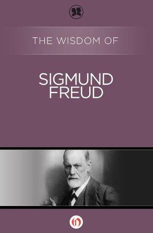 The Wisdom of Sigmund Freud (The Wisdom Series) Sigmund Freud