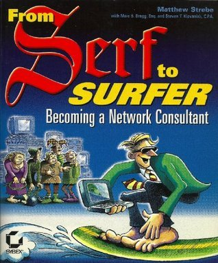 From Serf to Surfer: Becoming a Network Consultant Matthew Strebe