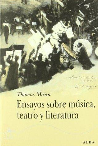 Ensayos sobre musica, teatro y literatura / Essays on Music, Theater and Literature (Clasicos Modernos)  by  Thomas Mann