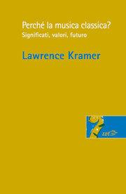 Perché la musica classica? Significati, valori, futuro  by  Lawrence Kramer