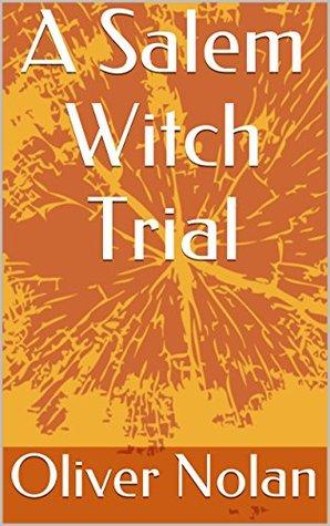 A Salem Witch Trial  by  Oliver Nolan