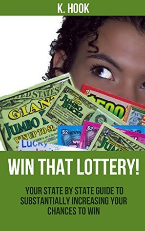 Win That Lottery!: Your State  by  State Guide to Substantially Increasing Your Chances to Win by K Hook