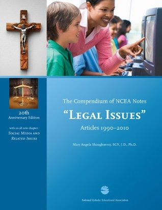 Compendium of NCEA Notes - Legal Issues - Articles 1990-2010, 20th Anniversary Edition  by  Mary Angela Shaughnessy