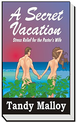 A Secret Vacation: Stress Relief For The Pastors Wife  by  Tandy Malloy