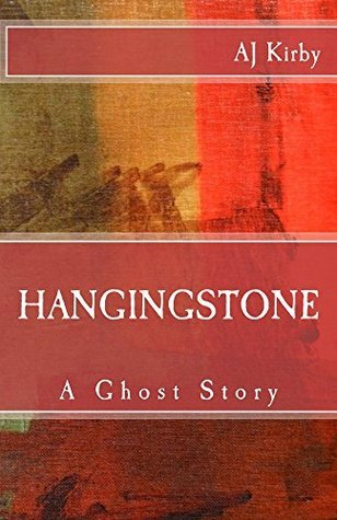 Hangingstone: A Ghost Story  by  A.J. Kirby