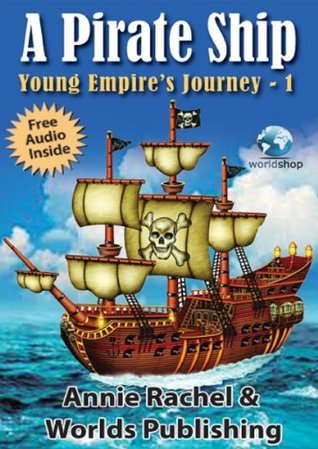 Childrens Story Book: A Pirate Ship - Young Empires Journey 1  by  Worlds Shop